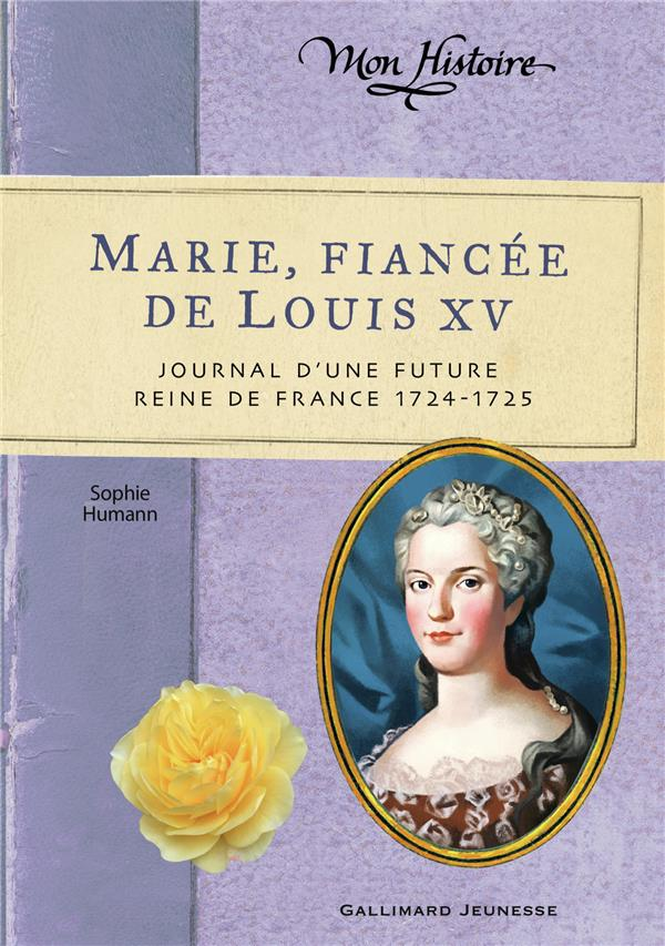 MARIE, FIANCEE DE LOUIS XV - JOURNAL D'UNE FUTURE REINE DE FRANCE, 1724-1725